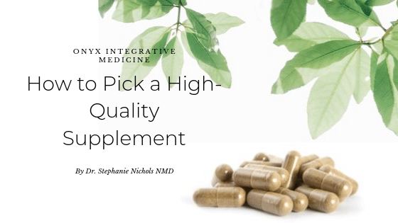 How to pick a high quality supplement Onyx Integrative Medicine