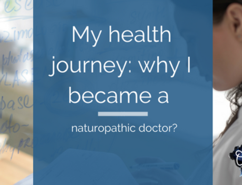My health journey: why I became a naturopathic doctor