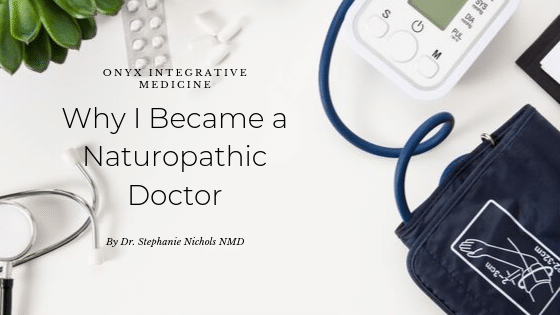 Why I Became a Naturopathic Doctor Gilbert AZ